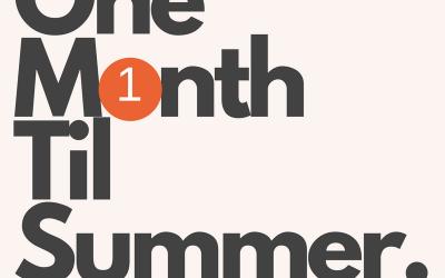 One Month 'Til Summer!